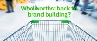 Woolworths: back to brand building?